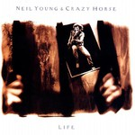 Neil Young & Crazy Horse, Life