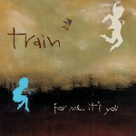Train, For Me, It's You