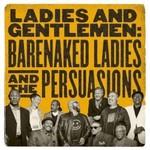 Barenaked Ladies & The Persuasions, Ladies and Gentlemen: Barenaked Ladies & the Persuasions