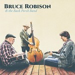Bruce Robison, Bruce Robison & The Back Porch Band