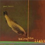 Paul Brill, Halve the Light
