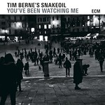 Tim Berne's Snakeoil, You've Been Watching Me