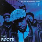 The Roots, Do You Want More?!!!??!