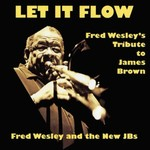 Fred Wesley and The J.B.'s, Let It Flow: Fred Wesley's Tribute To James Brown
