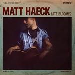 Matt Haeck, Late Bloomer