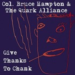 Col. Bruce Hampton, Col. Bruce Hampton & the Quark Alliance: Give Thanks To Chank