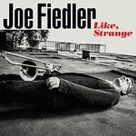 Joe Fiedler, Like, Strange