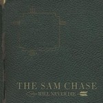 The Sam Chase, Will Never Die