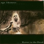 Ego Likeness, Water To The Dead