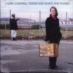 Laura Cantrell, Trains and Boats and Planes