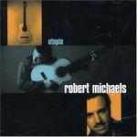 Robert Michaels, Utopia