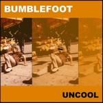 Bumblefoot, Uncool