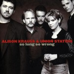 Alison Krauss & Union Station, So Long So Wrong