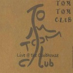 Tom Tom Club, Live @ The Clubhouse