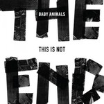 Baby Animals, This Is Not the End