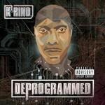 K-Rino, Deprogrammed