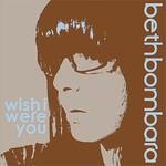 Beth Bombara, Wish I Were You