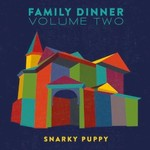 Snarky Puppy, Family Dinner Volume Two