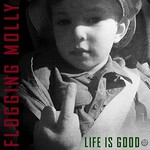 Flogging Molly, Life Is Good