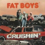 Fat Boys, Crushin'