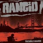 Rancid, Trouble Maker