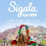 Sigala, Came Here For Love (feat. Ella Eyre)