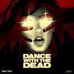 Dance With The Dead, Near Dark
