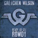 Gretchen Wilson, Ready To Get Rowdy