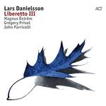 Lars Danielsson, Liberetto III