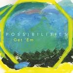 Possibilities, Get 'Em