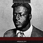 Blind Willie Johnson, American Epic: The Best Of Blind Willie Johnson