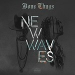 Bone Thugs-n-Harmony, New Waves