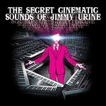 Jimmy Urine, The Secret Cinematic Sounds of Jimmy Urine