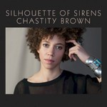 Chastity Brown, Silhouette Of Sirens