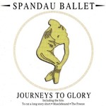 Spandau Ballet, Journeys to Glory