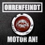 Ohrenfeindt, Motor An!