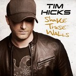 Tim Hicks, Shake These Walls