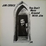 Jim Croce, You Don't Mess Around With Jim