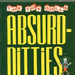 The Toy Dolls, Absurd-Ditties