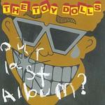The Toy Dolls, Our Last Album?