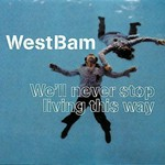WestBam, We'll Never Stop Living This Way