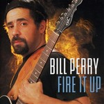 Bill Perry, Fire It Up