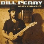 Bill Perry, Crazy Kind Of Life