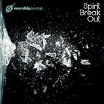 Worship Central, Spirit Break Out