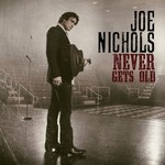 Joe Nichols, Never Gets Old