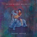 Mixed Blood Majority, Insane World