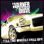Warner Drive, Till the Wheels Fall Off