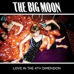 The Big Moon, Love In The 4th Dimension