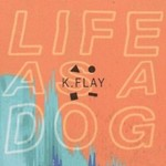 K.Flay, Life As A Dog