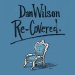Dan Wilson, Re-Covered